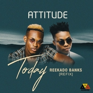 Attitude - Today (Refix) Ft. Reekado Banks